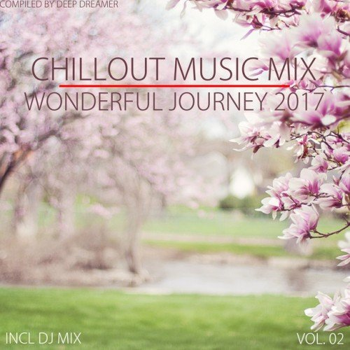 VA - Chillout Music Mix. Wonderful Journey 2017 Vol.02: Mixed By Deep Dreamer (2017)