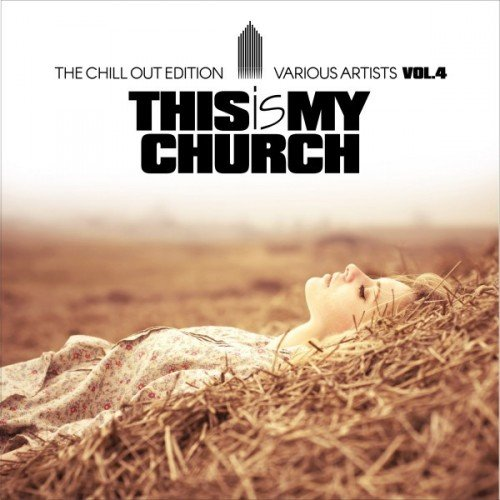 VA - This Is My Church Vol.4: The Chill out Edition (2017)