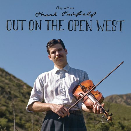Frank Fairfield - Out On The Open West (2011)