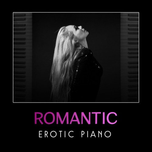 VA - Romantic Erotic Piano: Sensual Erotic Jazz (2017)