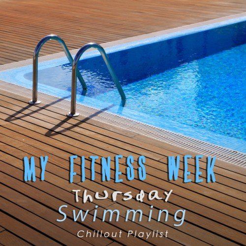 VA - My Fitness Week Thursday: Swimming Chillout Playlist (2017)