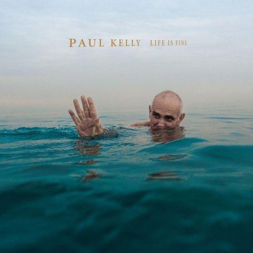 Paul Kelly - Life Is Fine (2017)