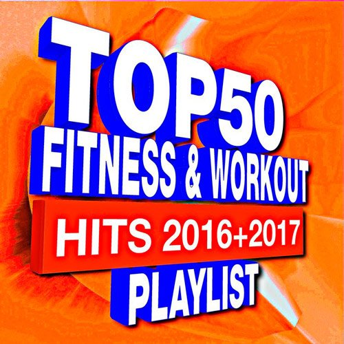VA-Top 50 Fitness & Workout - Hits 2016 + 2017 Playlist (2017)