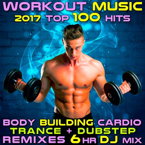 VA-Workout Music 2017 Top 100 Hits Body Building Cardio Trance + Dubstep Remixes (2017)