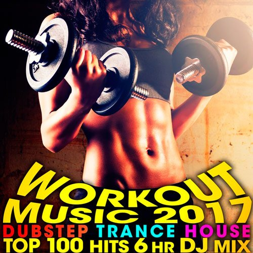 VA-Workout Music 2017 Dubstep Trance House Top 100 Hits (2017)