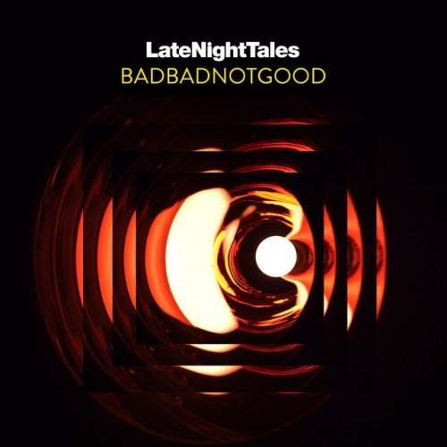 VA - Late Night Tales: BadBadNotGood (2017)
