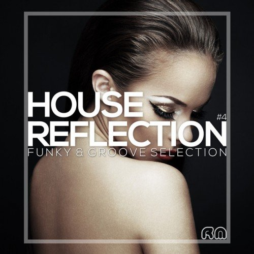 VA - House Reflection: Funky and Groove Selection #4 (2017)