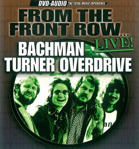 Bachman Turner Overdrive - From The Front Row ... Live! [DVD-Audio] (2003)