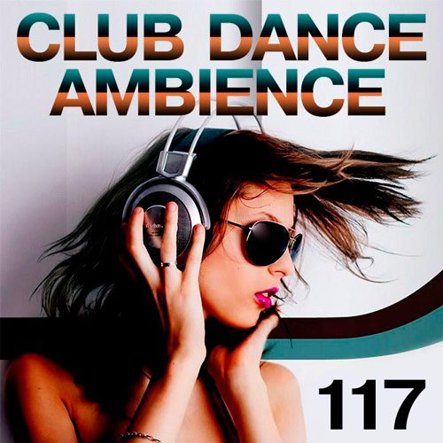 VA-Club Dance Ambience Vol.117 (2017)