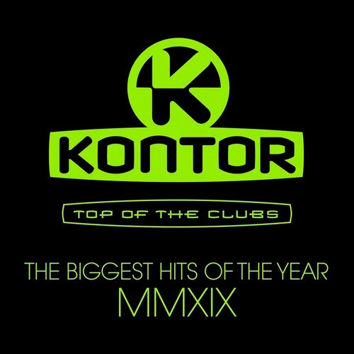 VA-Kontor Top Of The Clubs - The Biggest Hits Of The Year MMXIX (2019)