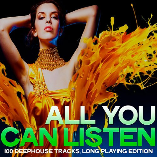 VA-All You Can Listen (100 Deephouse Tracks, Long Playing Edition) (2019)