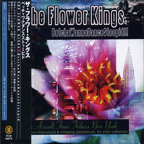 The Flower Kings - BetchaWannaDanceStoopid!! (Japan Edition) (2004) lossless