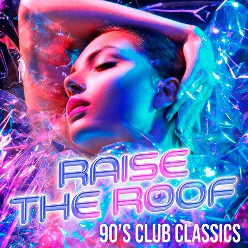 VA-Raise The Roof: 90s Club Classics (2020)