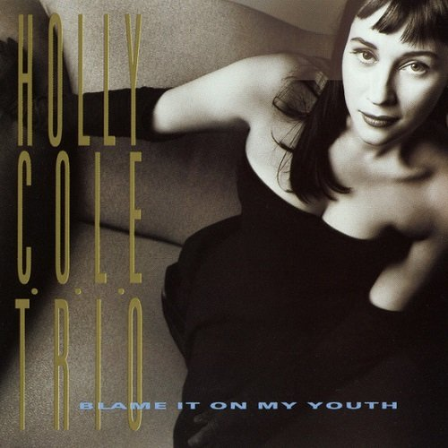 Holly Cole - Blame It on My Youth (1991) lossless