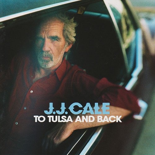 J.J. Cale - To Tulsa And Back (2004) lossless