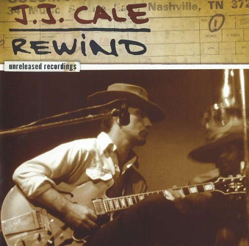 J.J. Cale - Rewind: The Unreleased Recordings (2007) lossless