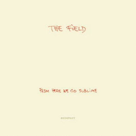 The Field - From Here We Go Sublime (2007)