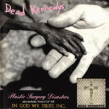 Dead Kennedys - Plastic Surgery Disasters/In God We Trust, (1982/1981)