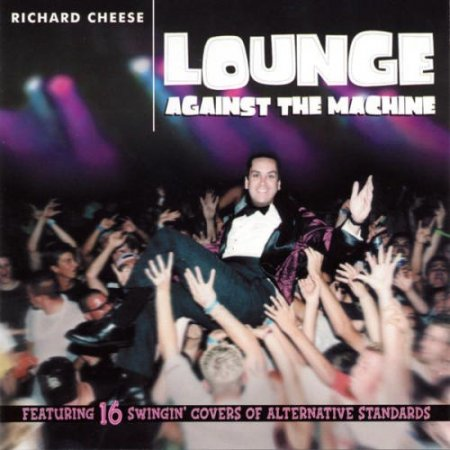 Richard Cheese - Lounge Against The Machine