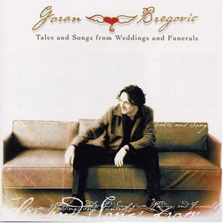 Goran Bregovic - Tales and Songs from Weddings and Funerals (2002)