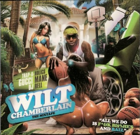 Trap - A - Holics And DJ Rell Presents Gucci Mane - Wilt Chamberlin (The_Mixtape) 2008