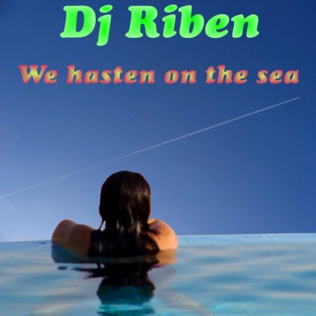 Dj Riben - We Hasten On The Sea