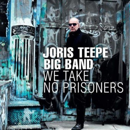 Joris Teepe Big Band - We Take No Prisoners (2009)
