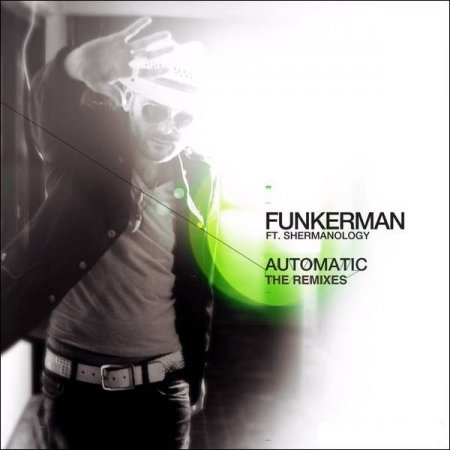 Funkerman Feat. Shermanology - Automatic (The Remixes) (2009)