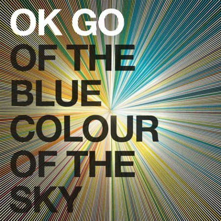OK Go - Of The Blue Colour Of The Sky (2010)