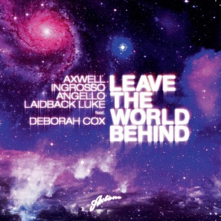 Axwell, Ingrosso, Angello, Laidback Luke Feat. Deborah Cox - Leave The World Behind (2010)