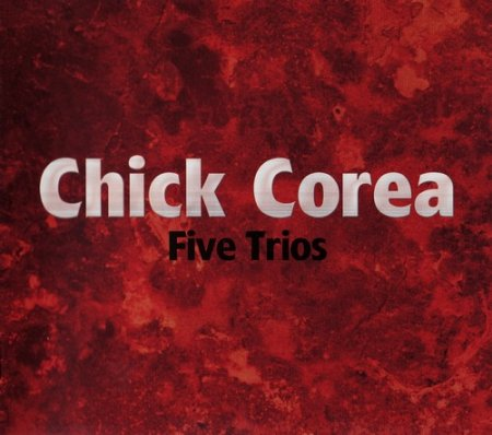 Chick Corea - Five Trios (2007)