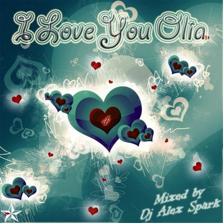 Dj Alex Spark - I Love You @ Olia vers.4 (2010)