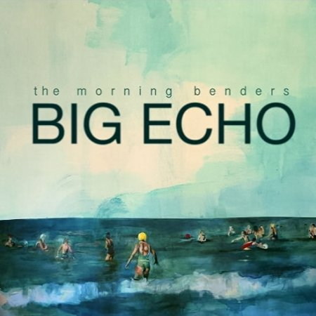 The Morning Benders - Big Echo (2010)