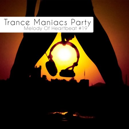 VA-Trance Maniacs Party: Melody Of Heartbeat #19 (2010)
