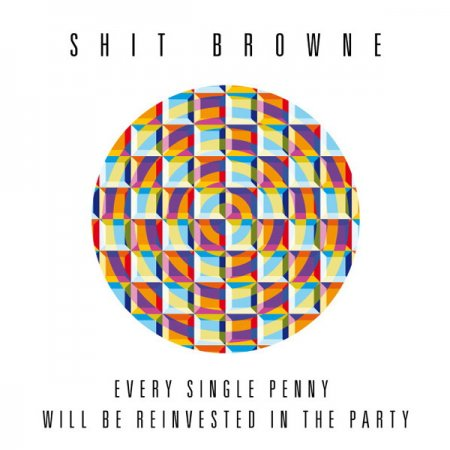 Shit Browne - Every Single Penny Will Be Reinvested in the Party (2010)