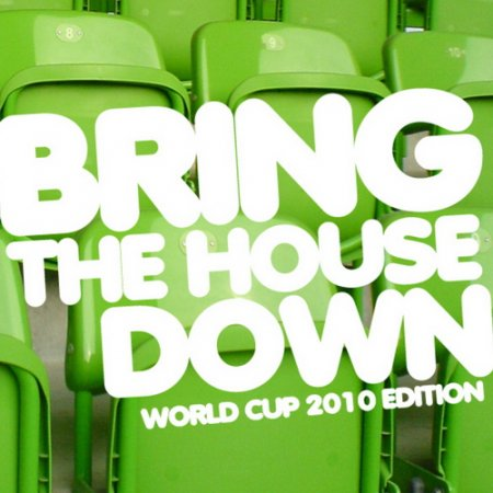 VA-Bring The House Down WC 2010 Edition (2010)