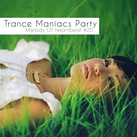 VA-Trance Maniacs Party: Melody Of Heartbeat #20 (2010)