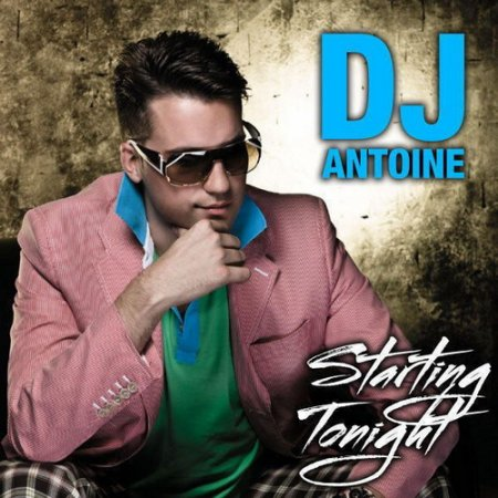 DJ Antoine - Starting Tonight