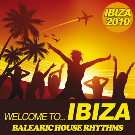 VA-Welcome To Ibiza 2010: Balearic House Rhythms (2010)