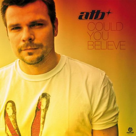 ATB - Could You Believe (2010)