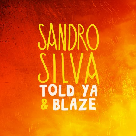Sandro Silva - Told Ya and Blaze (2010) - MusicLovers