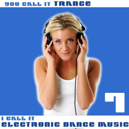 VA-You Call It Trance, I Call It Electronic Dance Music 7 (2010)