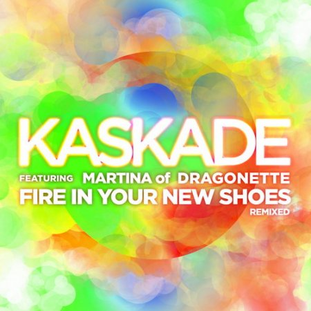 Kaskade feat. Martina of Dragonette - Fire In Your New Shoes (2010)