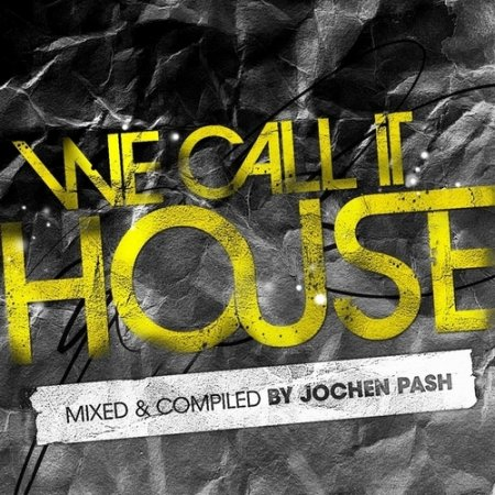 VA-We Call It House - Mixed By Jochen Pash (2010)