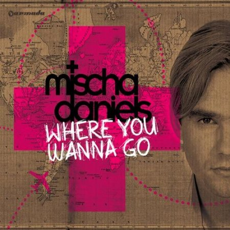Mischa Daniels - Where You Wanna Go (Extended Mixes) (2010)