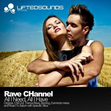 Rave Channel - All I Need All I Have (Incl Remixes)