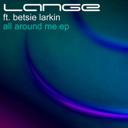 Lange feat. Betsie Larkin - All Around Me EP (2010)