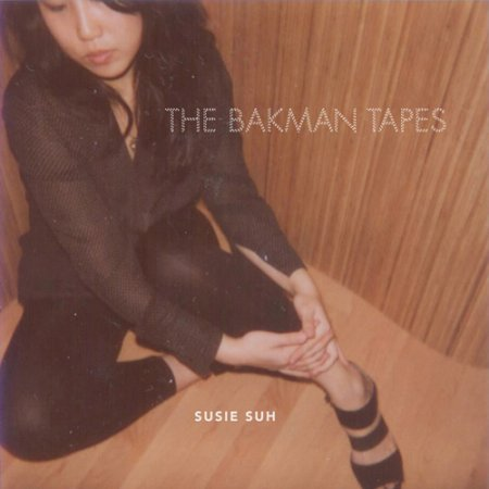Susie Suh - The Bakman Tapes (2010)