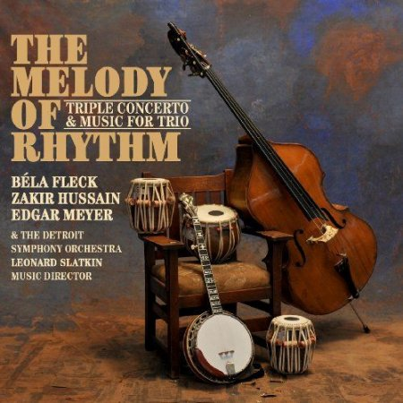 Fleck Hussain Meyer - The Melody of Rhythm Triple Concerto Music for Trio (2009)