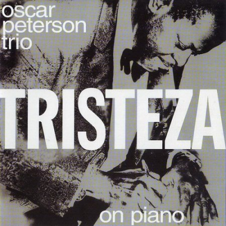 Oscar Peterson Trio - Tristeza On Piano (2005)